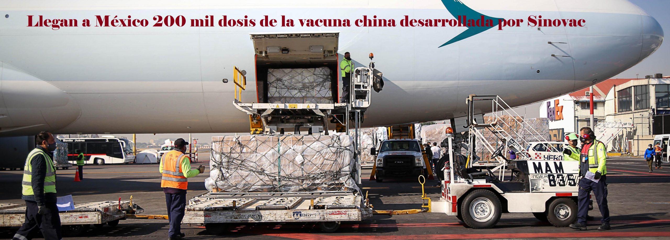 Llegan a México 200 mil dosis de la vacuna china desarrollada por Sinovac